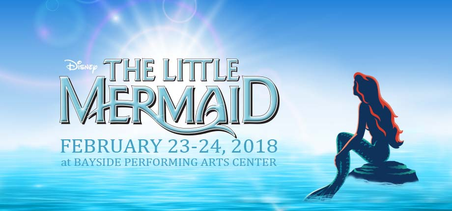 The Little Mermaid at Bayside Performing Arts Center February 23-24, 2018